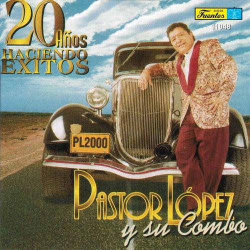 20 Años Haciendo Exitos by Pastor Lopez