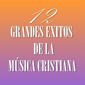 12 Grandes Éxitos de la Música Cristiana by Various Artists