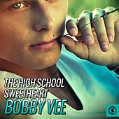 The High School Sweetheart: Bobby Vee by Bobby Vee