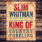 King of Country Yodeling by Slim Whitman