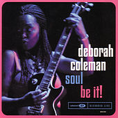Soul Be It! by Deborah Coleman