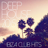 Deep House 2015 - Ibiza Club Hits by Various Artists