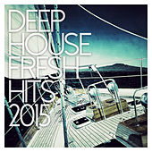 Deep House - Fresh Hits 2015 by Various Artists