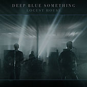 Locust House by Deep Blue Something