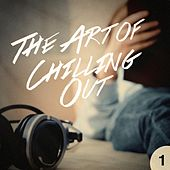 The Art of Chilling Out, Vol. 1 by Various Artists