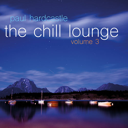 The Chill Lounge Volume 3 by Paul Hardcastle
