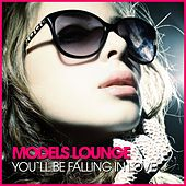 Models Lounge - You´ll Be Falling in Love by Various Artists
