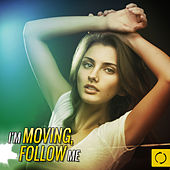 I'm Moving, Follow Me by Various Artists