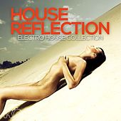 House Reflection - Electro House Collection by Various Artists