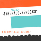 God Don't Make No Junk by The Halo Benders