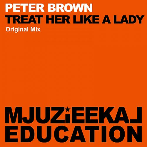 Treat Her Like A Lady by Peter Brown