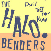 Don't Tell Me Now by The Halo Benders