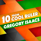 10 From Cool Ruler Gregory Isaacs by Gregory Isaacs