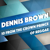 10 From The Crown Prince of Reggae by Dennis Brown