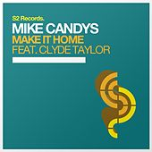 Make It Home (Feat. Clyde Taylor) by Mike Candys