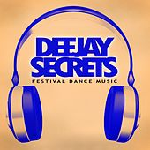 Deejay Secrets - Festival Dance Music by Various Artists
