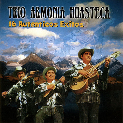 16 Autenticos Exitos by Trio Armonia Huasteca