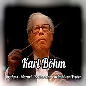 Karl Böhm, Brahms-Mozart-Beethoven-Carla M. von Weber by Various Artists