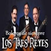 Boleros de Siempre by Los Tres Reyes