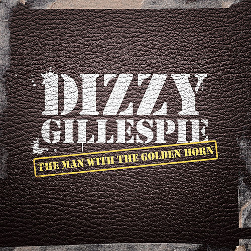 The Man with the Golden Horn by Dizzy Gillespie