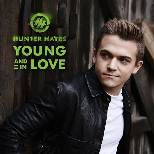 Young And In Love by Hunter Hayes