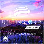 Uplifting Only Episode 122 (With 11 World Premieres) - EP by Various Artists