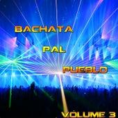 Bachata Pal Pueblo Vol 3 by Various Artists