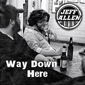 Way Down Here by Jeff Allen