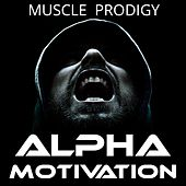 Alpha Motivation by Muscle Prodigy