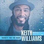 Thirsty For The Rain - Single by Keith Williams