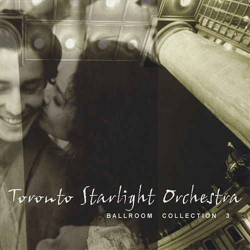 Ballroom Collection 3 by Toronto Starlight Orchestra