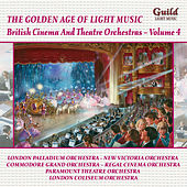 The Golden Age of Light Music: British Cinema and Theatre Orchestras - Vol. 4 by Various Artists