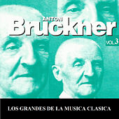 Los Grandes de la Musica Clasica - Anton Bruckner Vol. 3 by Various Artists