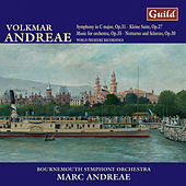 Andreae: Symphony in C Major, Notturno and Scherzo, Music for Orchestra, Kleine Suite Op. 27 by Bournemouth Symphony Orchestra
