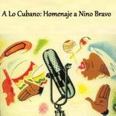 A Lo Cubano: Homenaje a Nino Bravo by Various Artists