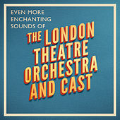 Even More Enchanting Sounds of by London Theatre Orchestra