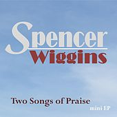 Two Songs of Praise by Spencer Wiggins