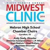 2014 Midwest Clinic: Hebron High School Chamber Choirs by Various Artists