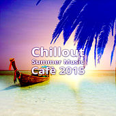 Chillout Summer Music Cafè 2015 - Ibiza Chill Out Lounge Music, Instrumental Electronic Music, Summertime, Total Relax, Rest, Party Music, Relaxing Music, Hotel Café by Cafe Chillout de Ibiza