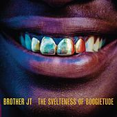 The Svelteness of Boogietude by Brother JT
