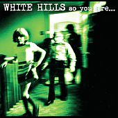 So You Are… So You'll Be by White Hills