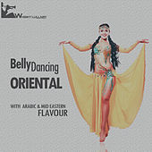 Oriental Belly Dancing - With Arabic & Mid Eastern Flavour by Various Artists