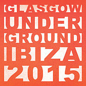 Glasgow Underground Ibiza 2015 by Various Artists
