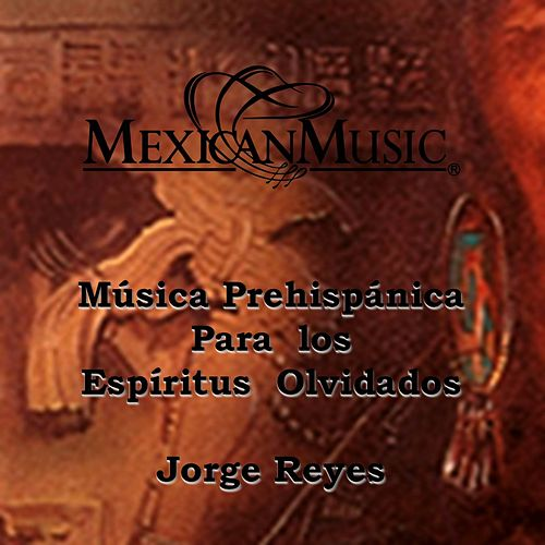 Música Prehispánica para los Espiritus Olvidados by Jorge Reyes