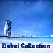 Dubai Collection (Finest Oriental Chill Bar Lounge Music By Billy Esteban) by Various Artists
