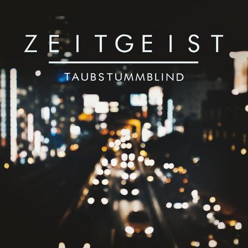 Taubstummblind by Zeitgeist