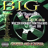 Big Wheels of Texas: What You Know Bout Them Texas Boys, Part III (Chopped and Screwed) by Various Artists