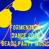 Formentera Dance 2015 Beach Party Music (The Best Dance Song for Your Party) by Various Artists