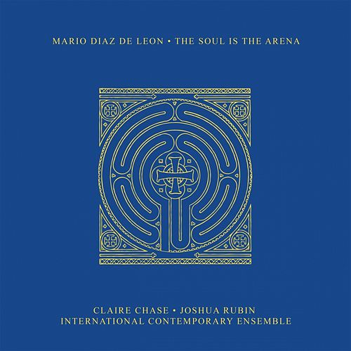 Diaz de Leon: The Soul Is the Arena by Mario Diaz de Leon