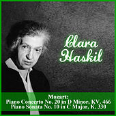Mozart: Piano Concerto No. 20 in D Minor, KV. 466 - Piano Sonata No. 10 in C Major, K. 330 by Clara Haskil